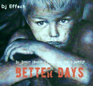 """Better Days"""" -DJ Effect    Orodeonlineng"""