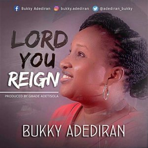 Music: Bukky Adediran -Lord You Reign-
