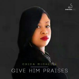 "Chika Michelle – ""Give Him Praises""    Orodeonlineng"