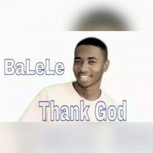 "Balele – ""Thank God""   Orodeonlineng"