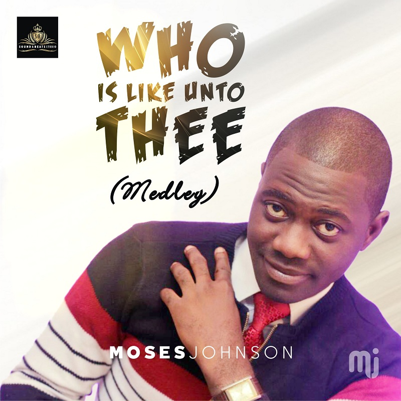 Moses Johnson's Drop Who Is Like Unto Thee