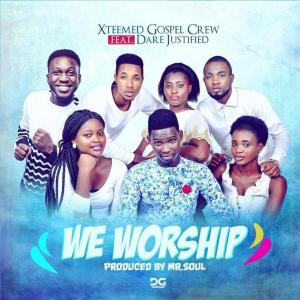 Xteemed Gospel Crew -We Worship- Ft Dare Justified