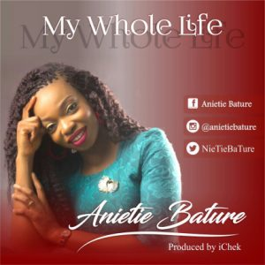 Anietie Bature – My Whole Life