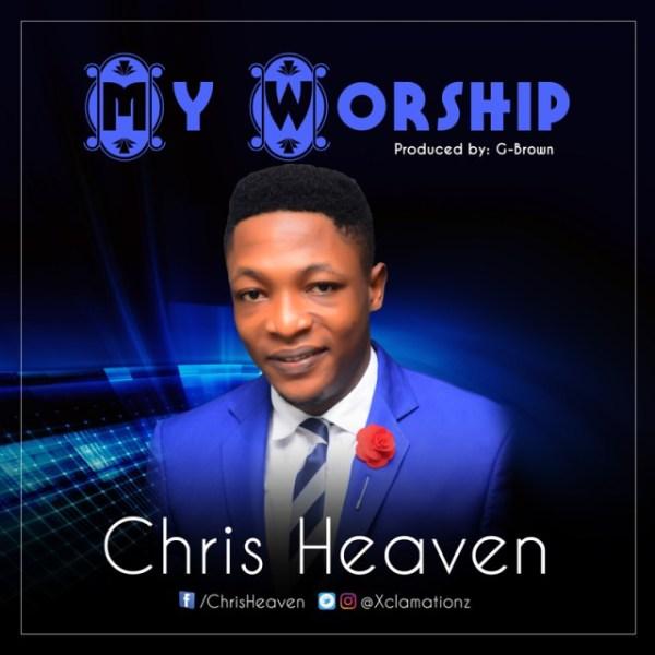 Chris Heaven – My Worship
