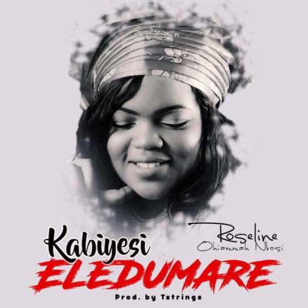 Kabiesi Eledumare -Roseline Nkosi