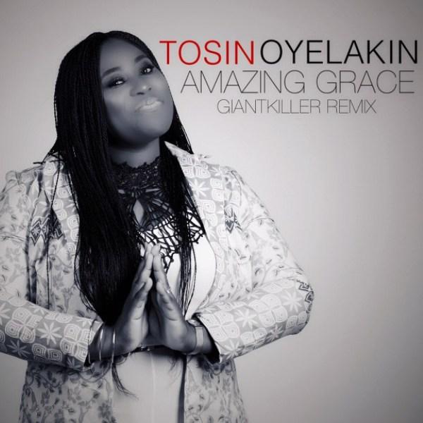 Tosin Oyelakin – Amazing Grace Remix