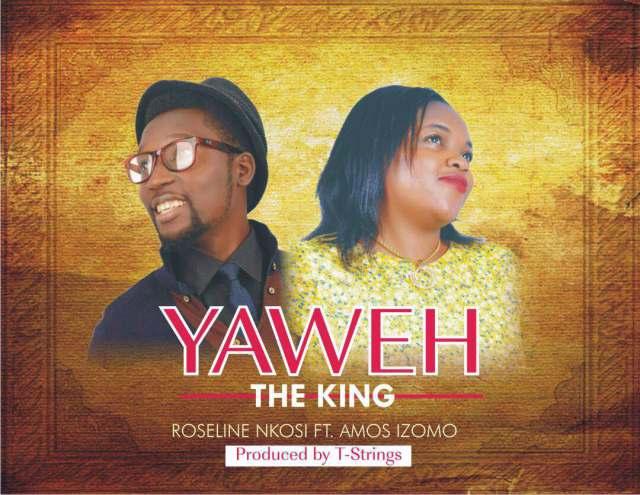 Yaweh The King Roseline Nkosi Ft. Amos Izomo