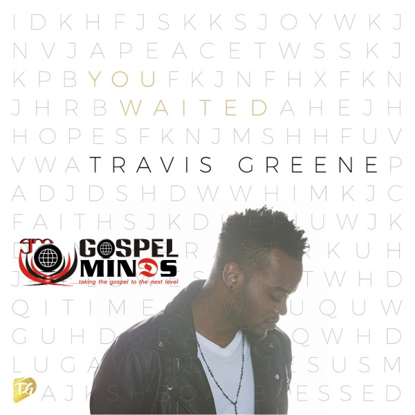 You Waited -Travis Greene