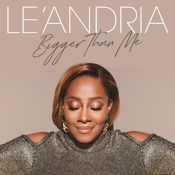 Le'Andria Unwraps New album Bigger Than Me
