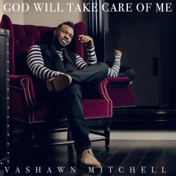 Vashawn Mitchell - God Will Take Care Of Me