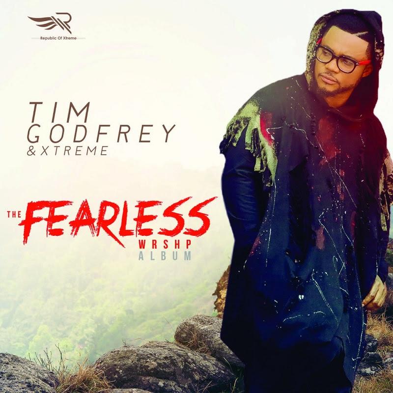 Tim Godfrey Announces Release Of His 5th Studio Album 'The FEARLESS WRSHP Album'