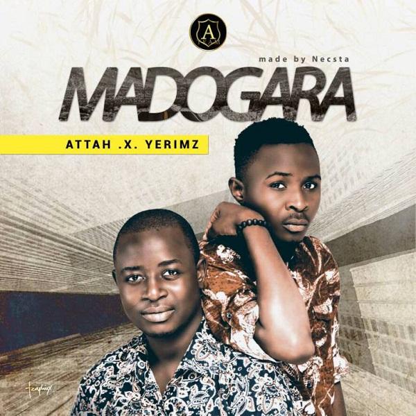 Attah – Madogara (Ft. Yerimz)
