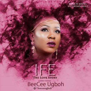 BeeCee Ugboh - Ife (The Love Story)