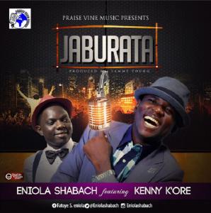 Jaburata - Eniola Shabach Ft Kenny K'ore