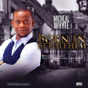 Michael Whyte – Born In Bethlehem