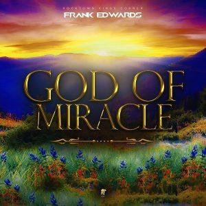 Frank Edwards – God Of Miracle