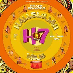 Frank Edwards Ft Gil Joe, Nkay – Hallelujah Meje