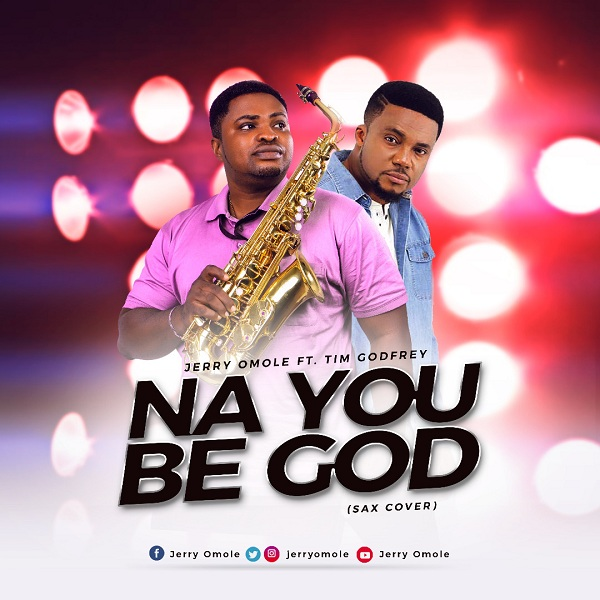 Jerry Omole - Na You Be God