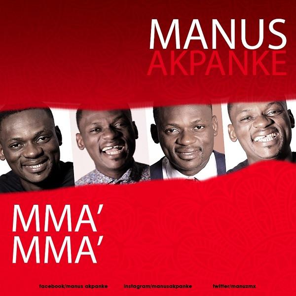 Manus Akpanke - Mma Mma