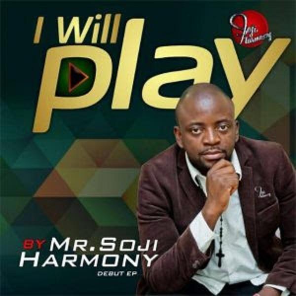 Mr Soji Harmony - I Will Play