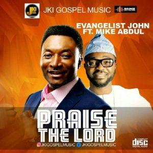 Evangelist John - Praise The Lord Ft. Mike Abdul