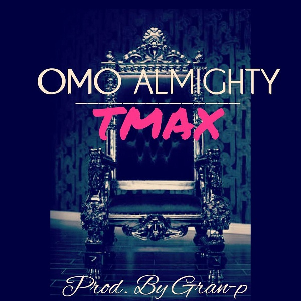 Tmax - Omo Almighty
