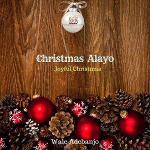 Wale Adebanjo - Christmas Alayo