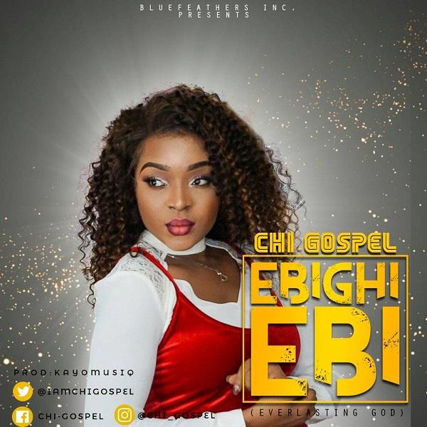 Chi-Gospel - Ebighi Ebi
