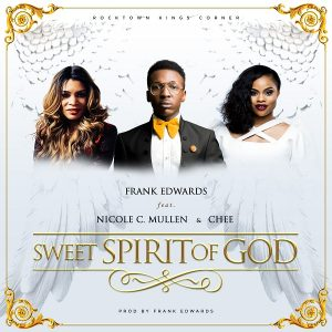 Frank Edwards - Sweet Spirit Of God feat. Nicole C. Mullen and Chee