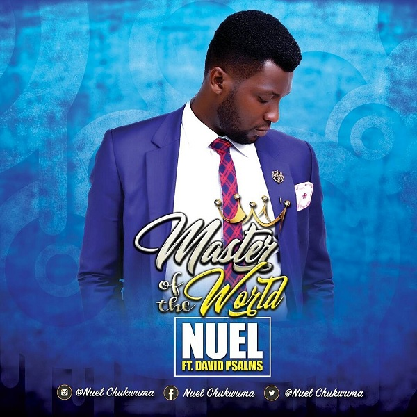 Nuel - Master Of The World Ft. David Psalms