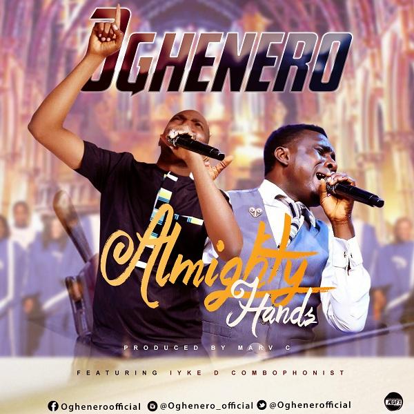 Oghenero - Almighty Hands Ft. Iyke D Combophonist