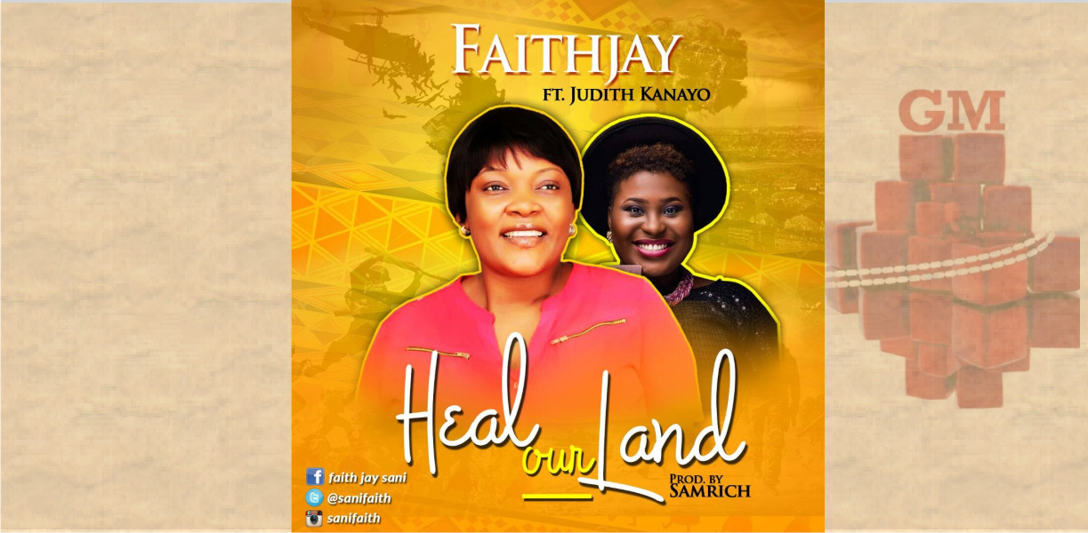 Faith Jay Ft. Judith Kanayo - Heal Our Land
