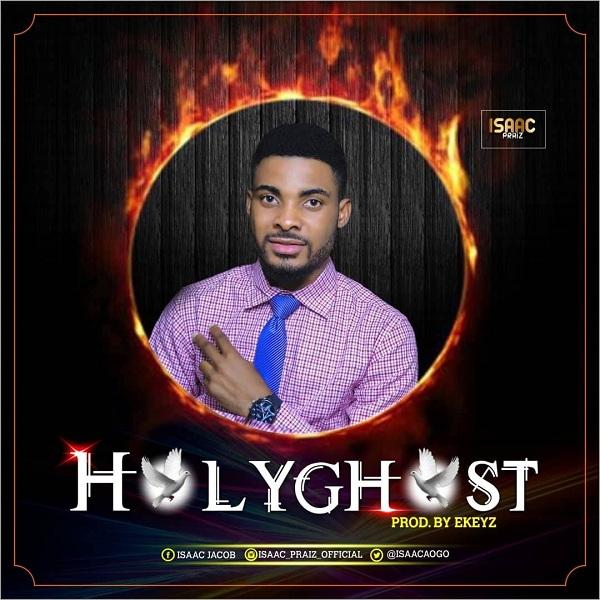 Isaac Praise - Holy Ghost