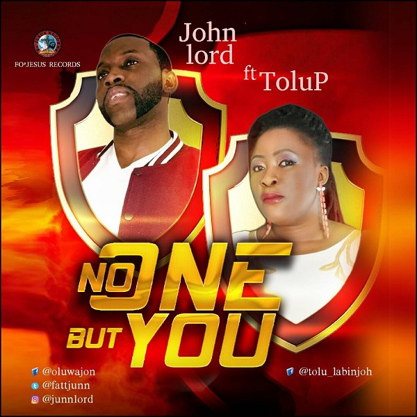 John Lord Ft. Tolu P - No One But You