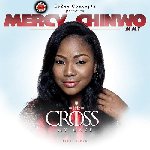 Mercy Chinwo The Cross My Gaze