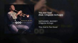 Nathaniel Bassey Ft. Chigozie Achugo - You Are God