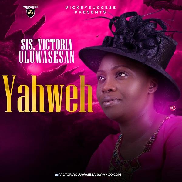 Sis Victoria Oluwasesan - Yahweh