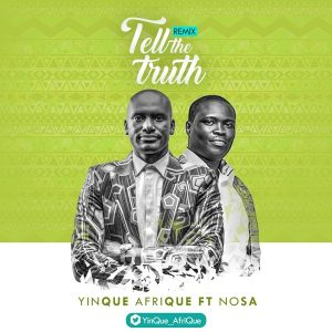 Yinque Afrique Ft. Nosa - Tell The Truth (Remix)