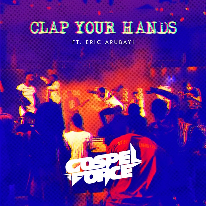 Gospel Force - Clap Your Hands Ft. Eric Arubayi
