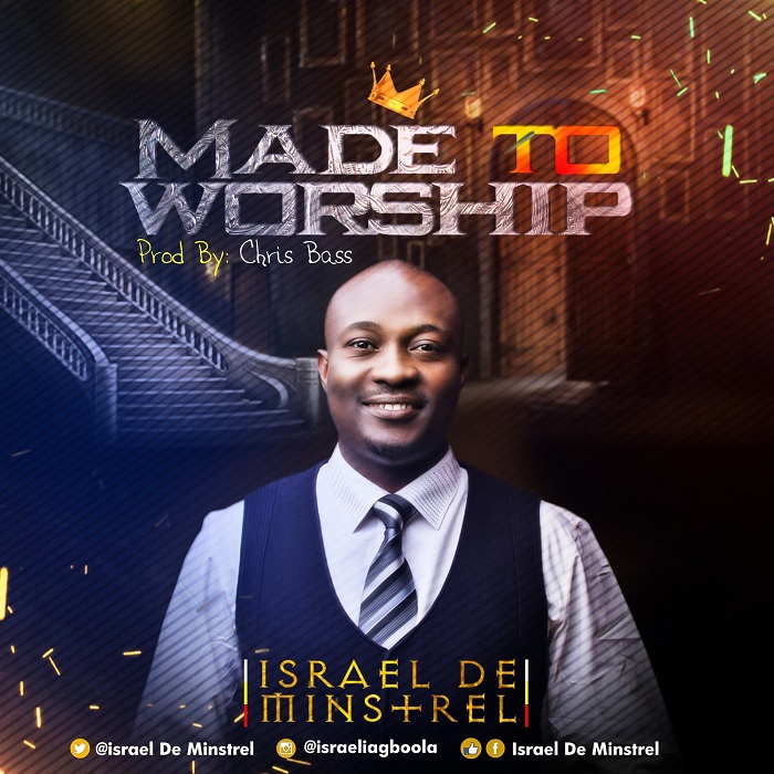 Israel De Minstrel - Made To Worship