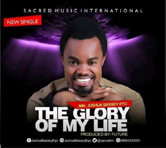 Min. Joshua Bassey - The Glory of my Life