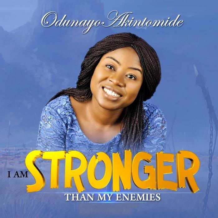 Odunayo Akintomide- I Am Stronger Than My Enemies
