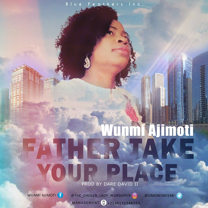 Wunmi Ajimoti - Father Take Your Place