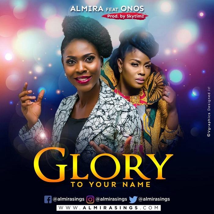 Almira Ft. Onos Ariyo - Glory To Your Name