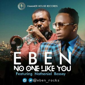 Eben Ft Nathaniel Bassey - No One Like You