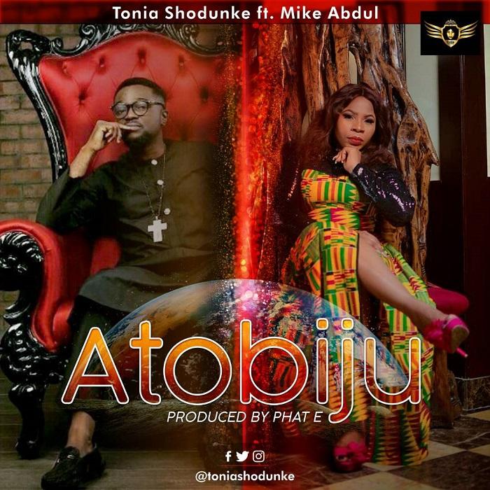 Tonia Shodunke - Atobiju Feat Mike Abdul