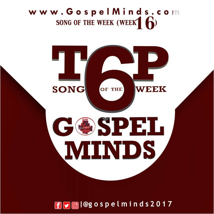 Week 16 Top6 Gospel Song On Gospelminds