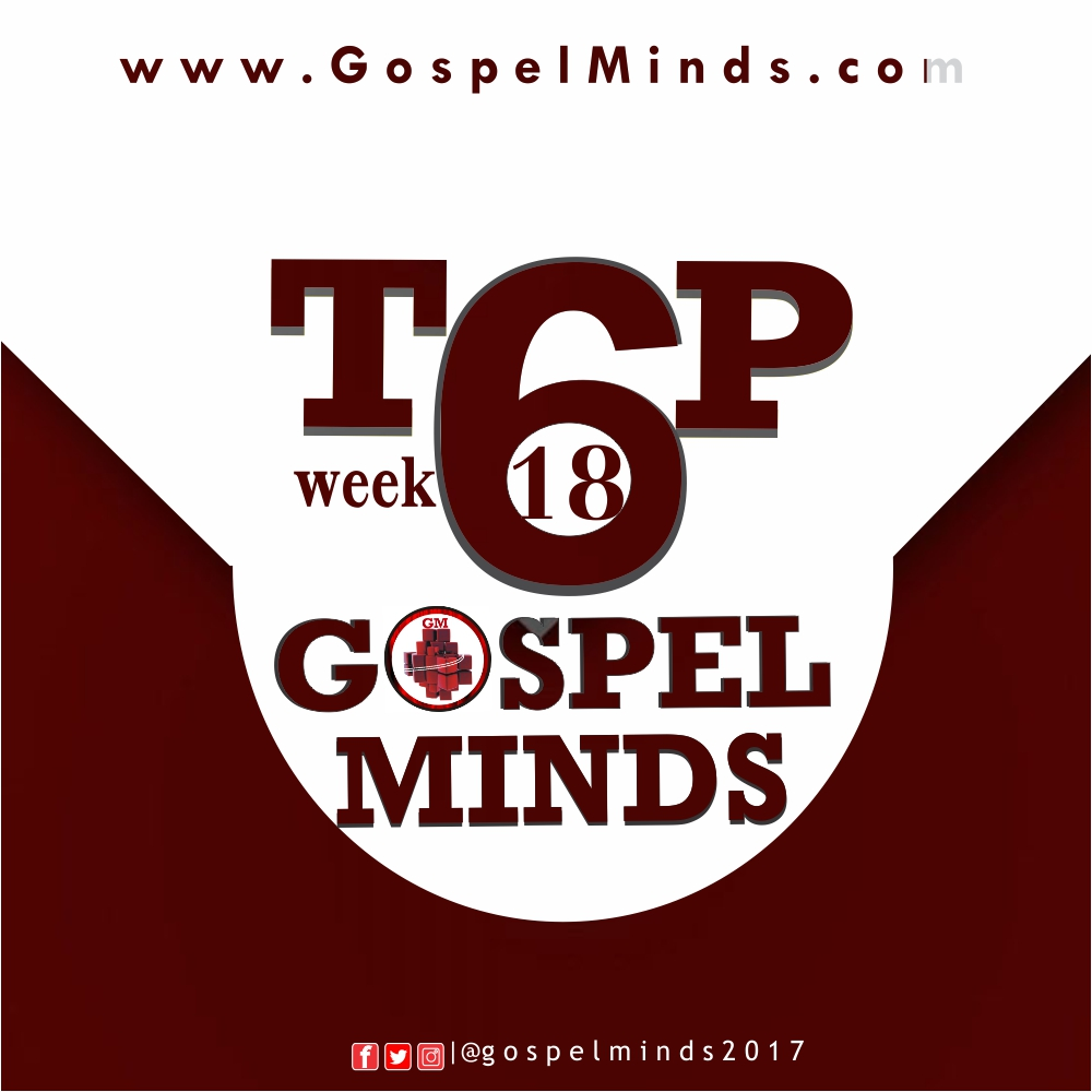2018Week18 TOP6 Songs On Gospelminds