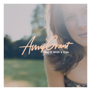 Amy Grant's - Say It With A Kiss