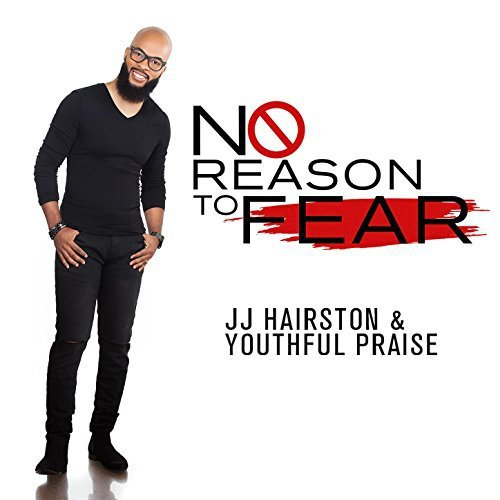 J J Hairston Youthful Praise No Reason To Fear